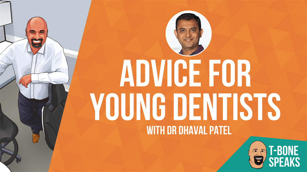 T-Bone Speaks: Advice for Young Dentists with Dr. Dhaval Patel