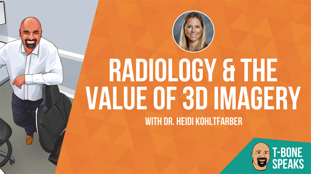 T-Bone Speaks: Radiology & The Value of 3D Imagery with Heidi Kohltfarber