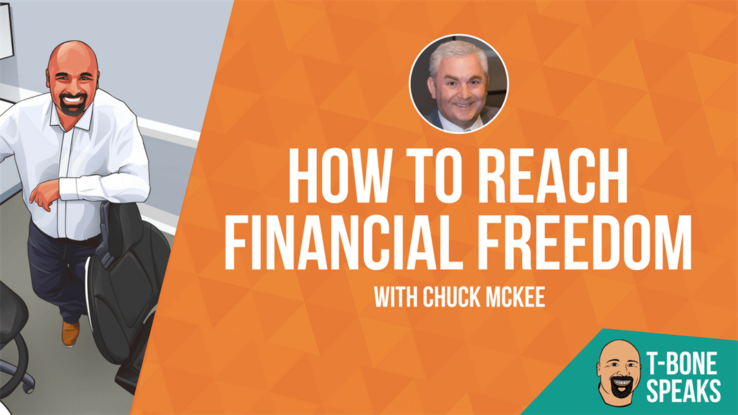 T-Bone Speaks: How to Reach Financial Freedom with Chuck McKee