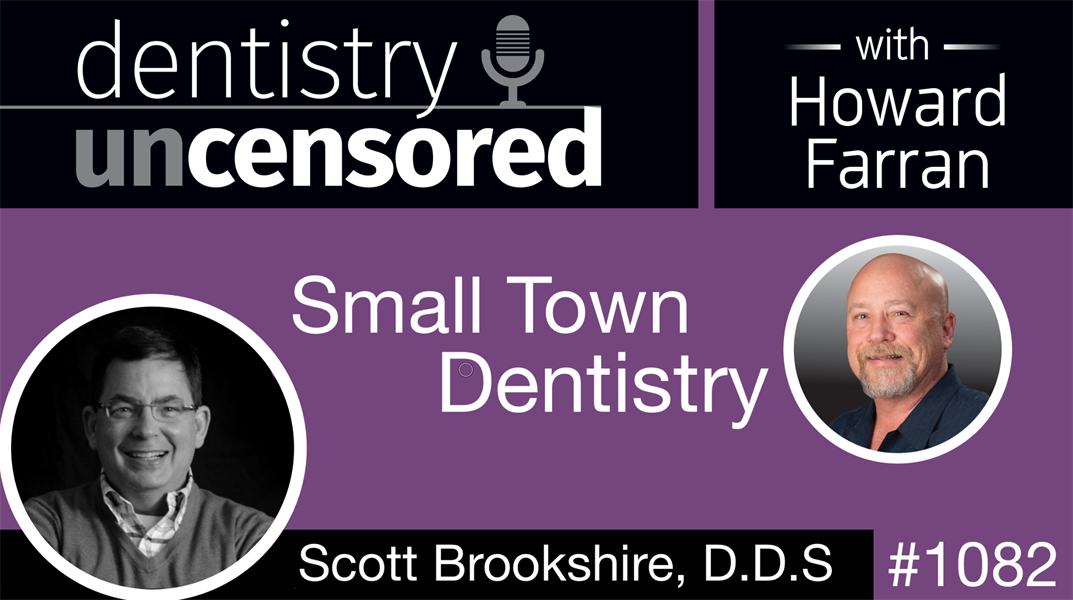 1082 Small Town Dentistry with Scott Brookshire: Dentistry Uncensored with Howard Farran