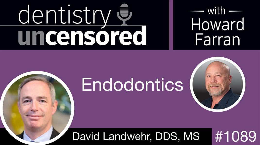 1089 Endodontics with David Landwehr: Dentistry Uncensored with Howard Farran