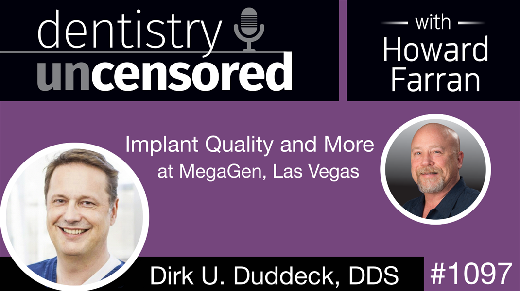 1097 Implant Quality and more with Dirk U. Duddeck, DDS at MegaGen, Las Vegas: Dentistry Uncensored with Howard Farran