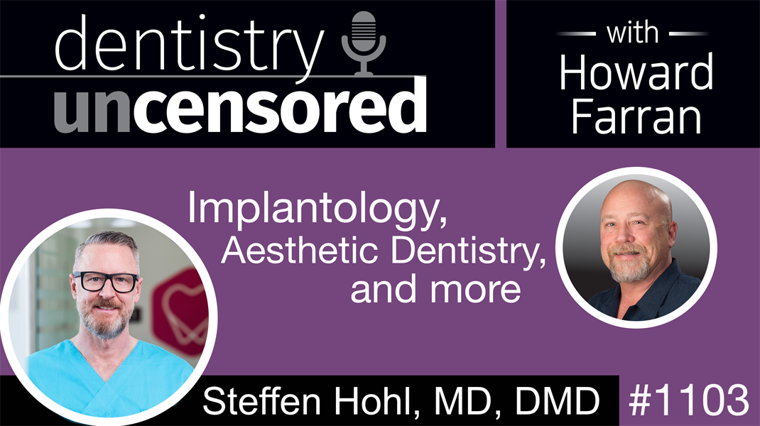 1103 Implantology, Aesthetic Dentistry, and more with Steffen Hohl, MD, DMD: Dentistry Uncensored with Howard Farran