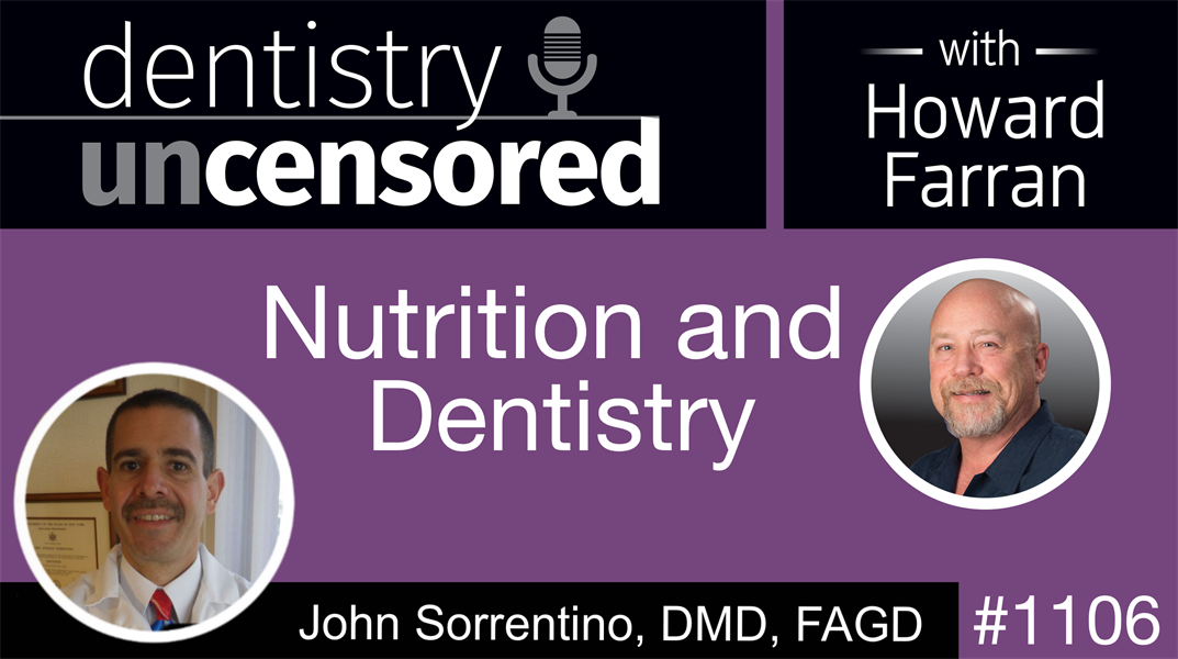1106 Nutrition and Dentistry with John Sorrentino, DMD, FAGD: Dentistry Uncensored with Howard Farran