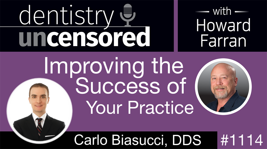 1114 Improving the Success of Your Practice with Carlo Biasucci, DDS: Dentistry Uncensored with Howard Farran