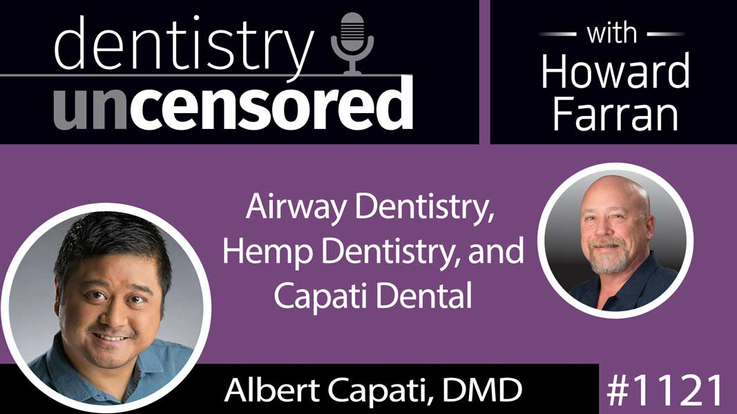 1121 Airway Dentistry, Hemp Dentistry, and Capati Dental with Albert Capati, DMD : Dentistry Uncensored with Howard Farran