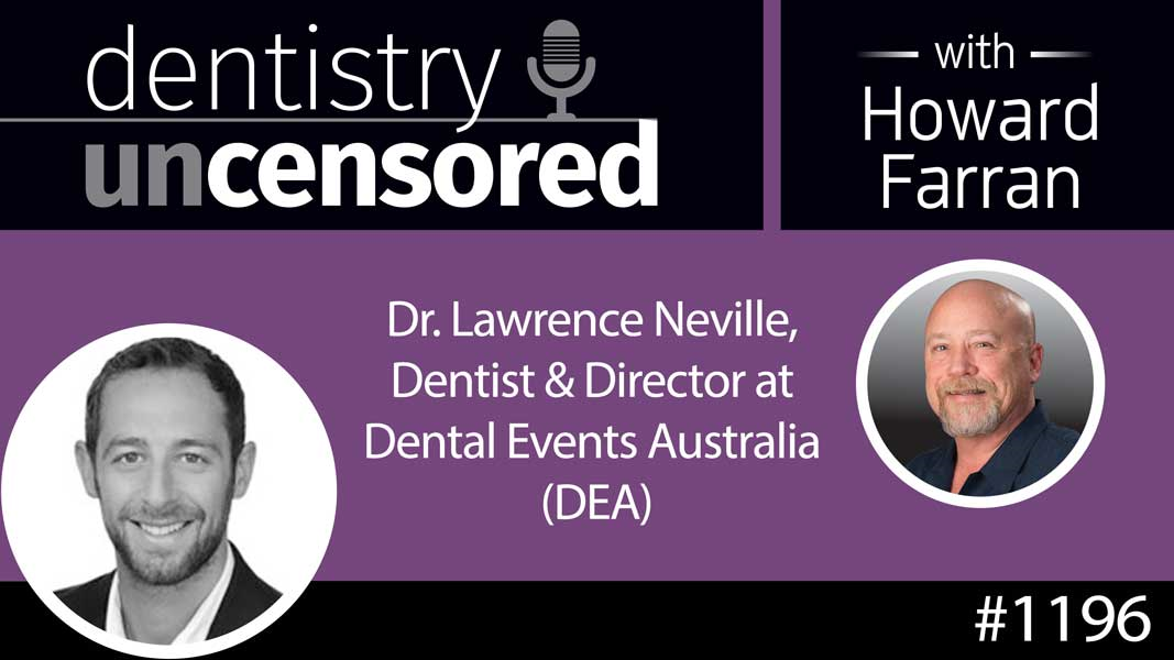 1196 Dr. Lawrence Neville, Dentist & Director at Dental Events Australia (DEA) : Dentistry Uncensored with Howard Farran