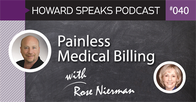 Painless Medical Billing with Rose Nierman : Howard Speaks Podcast #40