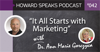 """It All Starts with Marketing"" with Dr. Ann Marie Gorczyca : Howard Speaks Podcast #42"