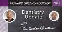 Dentistry Update with Dr. Gordon Christensen : Howard Speaks Podcast #45