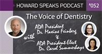 The Voice of Dentistry with ADA Presidents Dr. Maxine Feinberg and Dr. Carol Summerhays : Howard Speaks Podcast #52