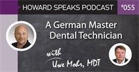 A German Master Dental Technician, Uwe Mohr : Howard Speaks Podcast #55