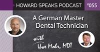 A German Master Dental Technician, Uwe Mohr : Howard Speaks Podcast #55