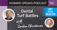 Dental Turf Battles with Gordon Christensen : Howard Speaks Podcast #80