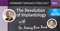 The Revolution of Implantology with Dr. Kwang Bum Park : Howard Speaks Podcast #84