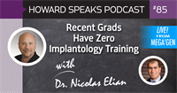 Recent Grads Have Zero Implantology Training with Dr. Nicolas Elian : Howard Speaks Podcast #85