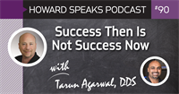 Success Then Is Not Success Now with Tarun Agarwal : Howard Speaks Podcast #090