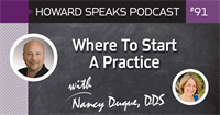 Where To Start A Practice with Nancy Duque, DDS : Howard Speaks Podcast #91