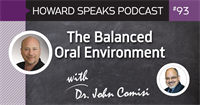 The Balanced Oral Environment with Dr. John Comisi : Howard Speaks Podcast #93