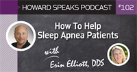 How To Help Sleep Apnea Patients with Erin Elliott, DDS : Howard Speaks Podcast #102