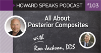 All About Posterior Composites with Ron Jackson, DDS : Howard Speaks Podcast #103