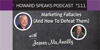 Marketing Fallacies (And How To Defeat Them) with James McAnally : Howard Speaks Podcast #111