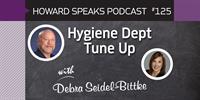 Hygiene Dept Tune Up with Debra Seidel-Bittke : Howard Speaks Podcast #125