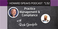 Practice Management & Compliance with Rick Garofolo : Howard Speaks Podcast #132