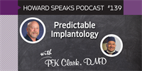 Predictable Implantology with PK Clark : Howard Speaks Podcast #139