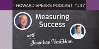 Measuring Success with Jonathan VanHorn : Howard Speaks Podcast #147