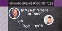 158 Is My Retirement On Track? with Rob Joyce : Dentistry Uncensored with Howard Farran