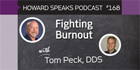 168 Fighting Burnout with Tom Peck : Dentistry Uncensored with Howard Farran