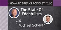 166 The State Of Edentulism with Michael Scherer : Dentistry Uncensored with Howard Farran