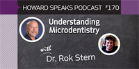 170 Understanding Microdentistry with Rok Stern : Dentistry Uncensored with Howard Farran