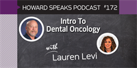 172 Intro To Dental Oncology with Lauren Levi : Dentistry Uncensored with Howard Farran
