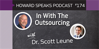 174 In With The Outsourcing with Scott Leune : Dentistry Uncensored with Howard Farran