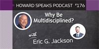 176 Why Be Multidisciplined? with Eric Jackson, DDS : Dentistry Uncensored with Howard Farran