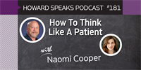 181 How To Think Like A Patient with Naomi Cooper : Dentistry Uncensored with Howard Farran