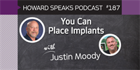 187 You Can Place Implants with Justin Moody : Dentistry Uncensored with Howard Farran