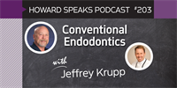 203 Conventional Endodontics with Jeffrey Krupp : Dentistry Uncensored with Howard Farran