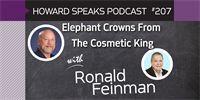 207 Elephant Crowns From The Cosmetic King with Ronald Feinman : Dentistry Uncensored with Howard Farran