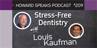 209 Stress-Free Dentistry with Louis Kaufman : Dentistry Uncensored with Howard Farran