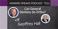 211 Can General Dentists Do Ortho? with Geoffrey Hall : Dentistry Uncensored with Howard Farran