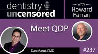 237 Meet QDP with Dan Marut : Dentistry Uncensored with Howard Farran
