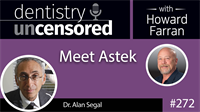 272 Meet Astek with Alan Segal : Dentistry Uncensored with Howard Farran