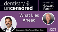 273 What Lies Ahead with Lou Azzara, Nick Azzara, and Oliver Klein : Dentistry Uncensored