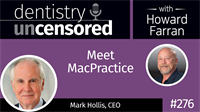 276 Meet MacPractice with Mark Hollis : Dentistry Uncensored with Howard Farran