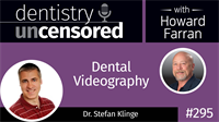 295 Dental Videography with Stefan Klinge : Dentistry Uncensored with Howard Farran