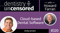 320 Cloud-based Dental Software with Andy Jensen : Dentistry Uncensored with Howard Farran