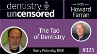 325 The Tao of Dentistry with Barry Polansky : Dentistry Uncensored with Howard Farran